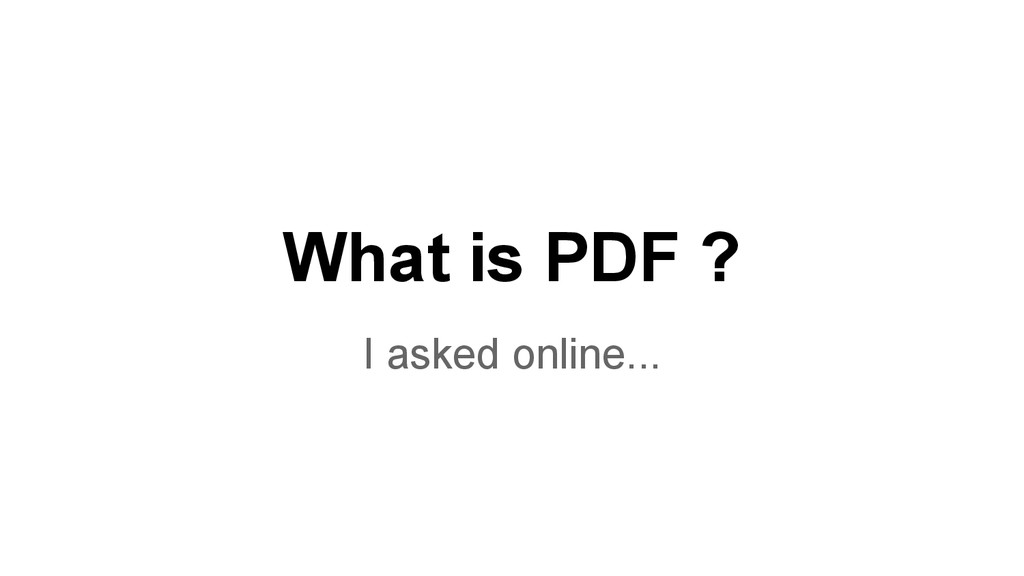 What is PDF ? I asked online...