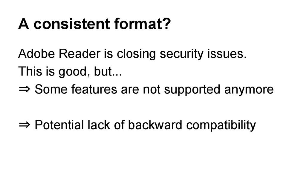 A consistent format? Adobe Reader is closing se...