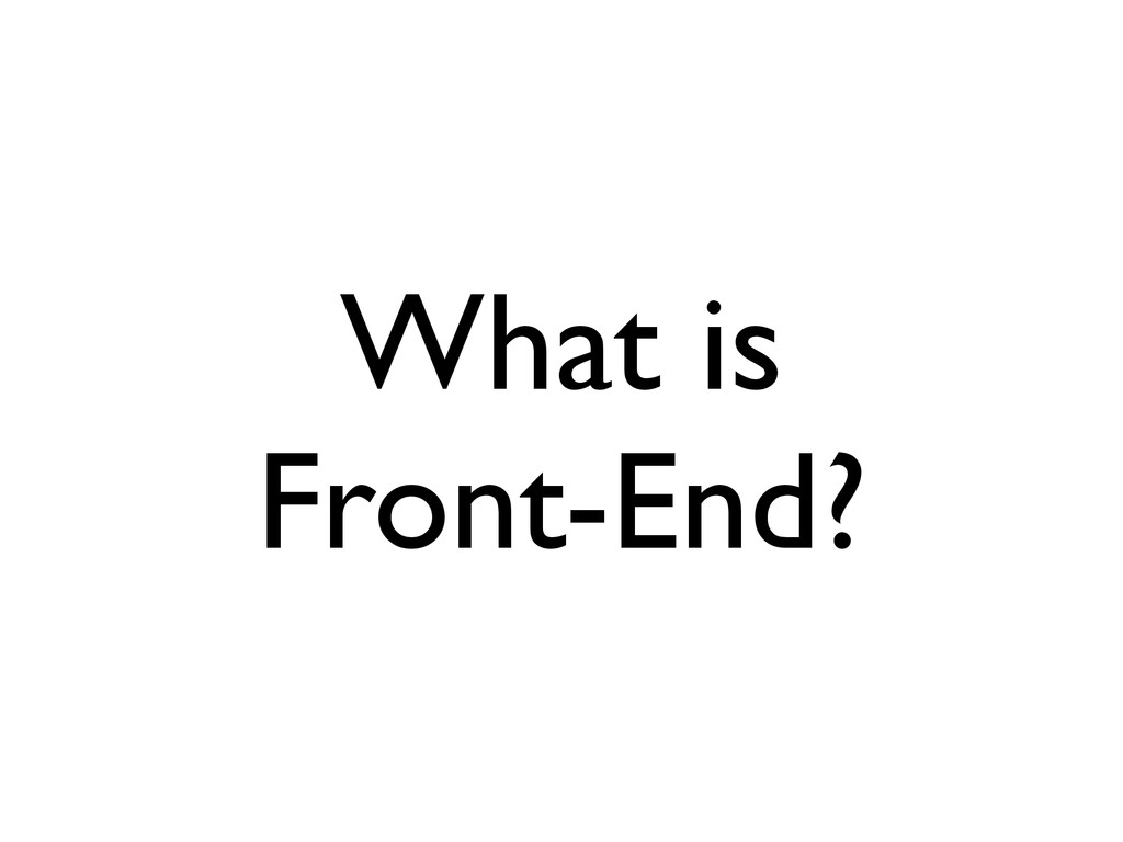 What is Front-End?