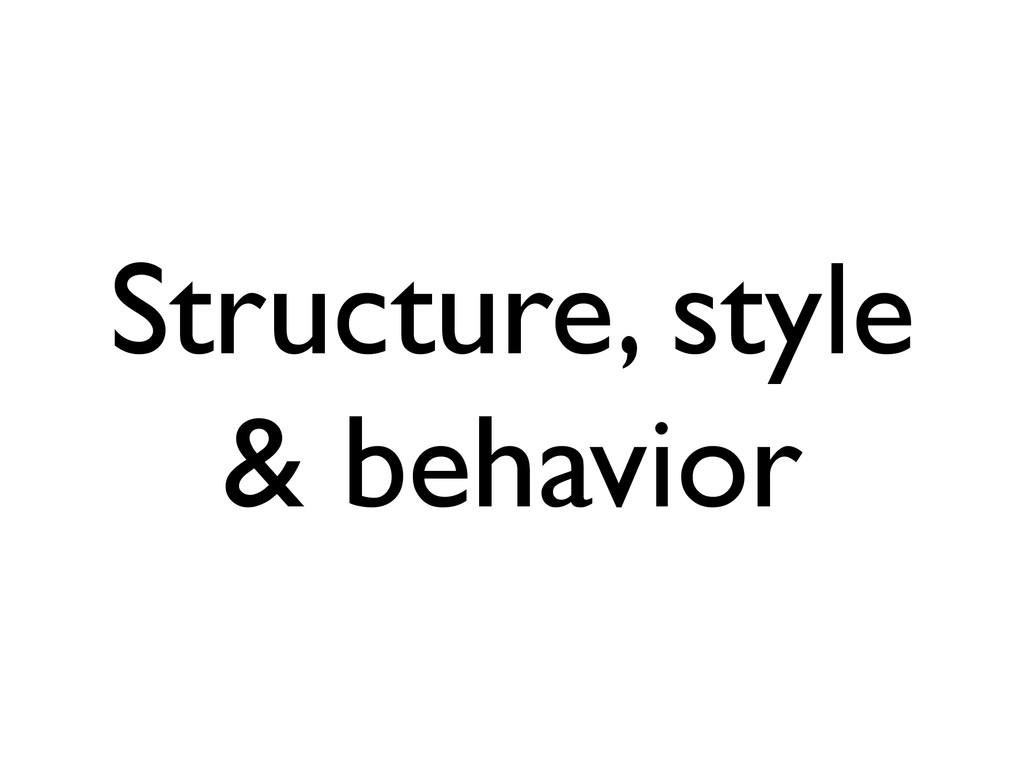 Structure, style & behavior