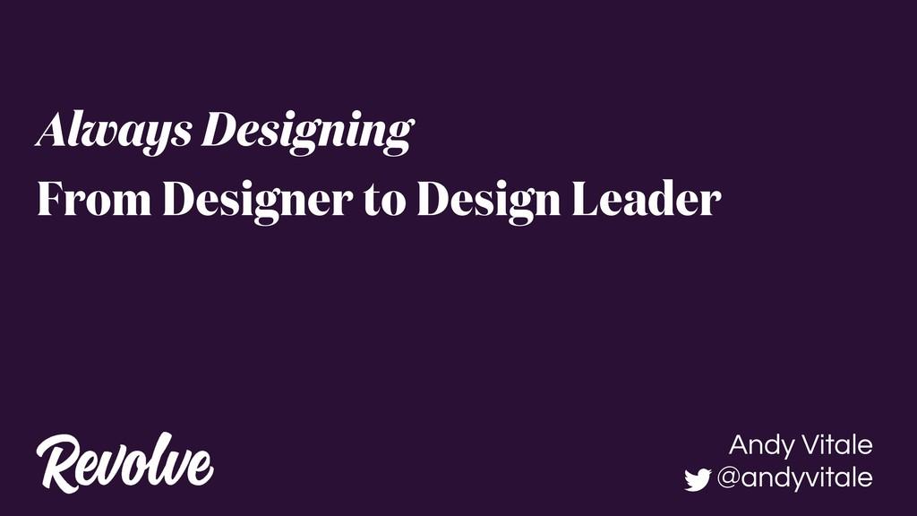Always Designing From Designer to Design Leader...