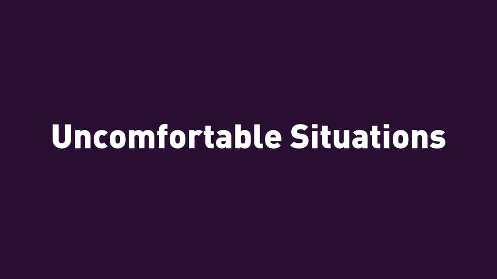 Uncomfortable Situations
