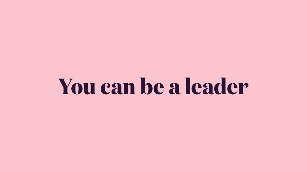 You can be a leader