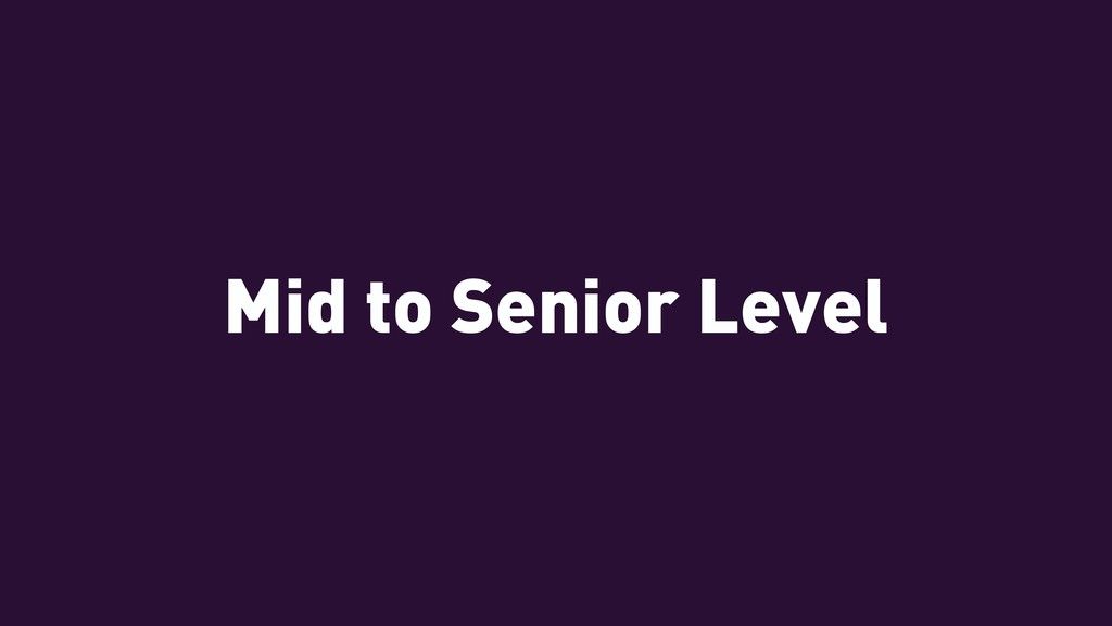 Mid to Senior Level