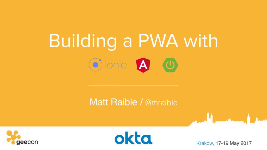 Building a PWA with Matt Raible / @mraible Krak...