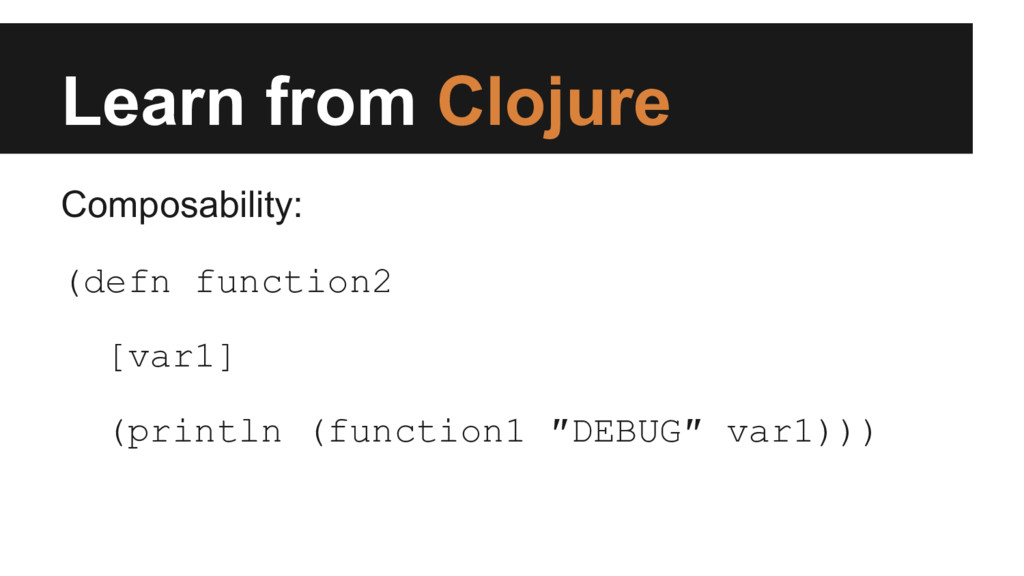 Learn from Clojure Composability: (defn functio...