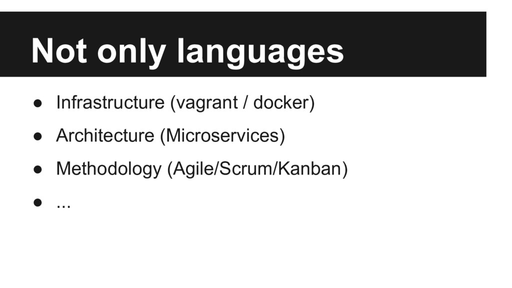 Not only languages ● Infrastructure (vagrant / ...