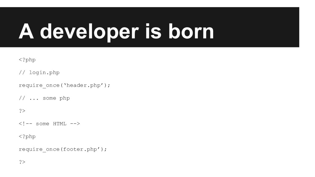 A developer is born <?php // login.php require_...