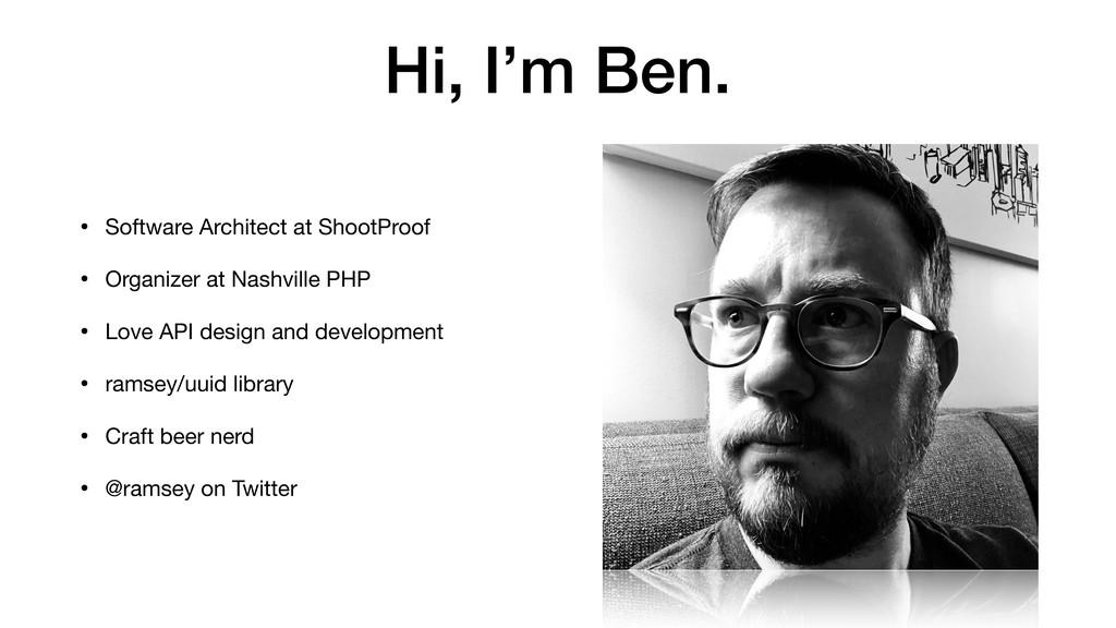 Hi, I'm Ben. • Software Architect at ShootProof...