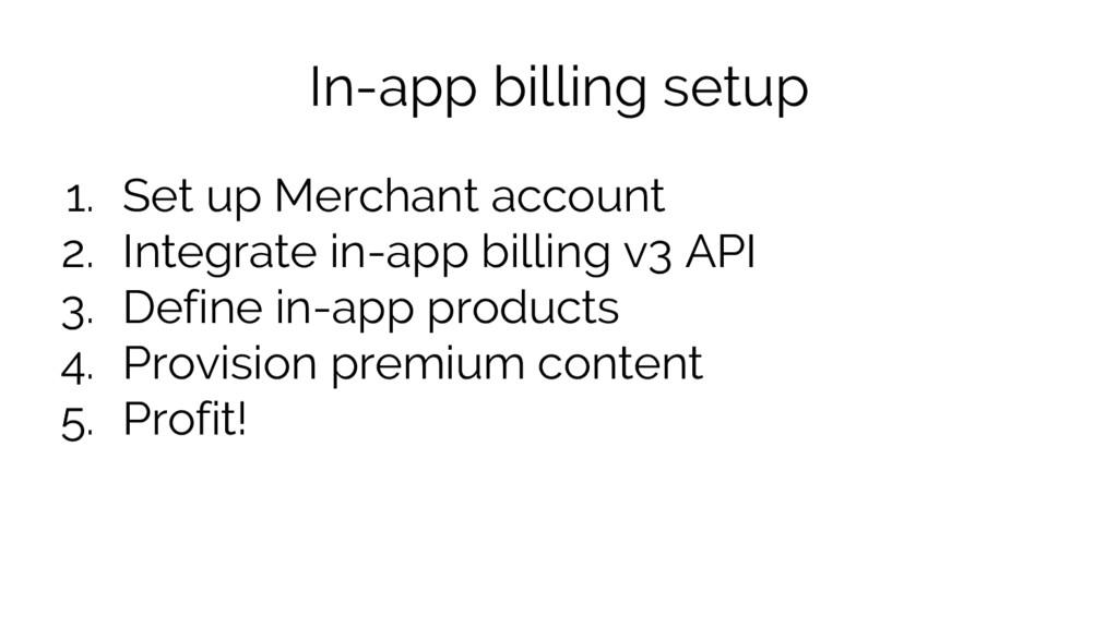 In-app billing setup 1. Set up Merchant account...