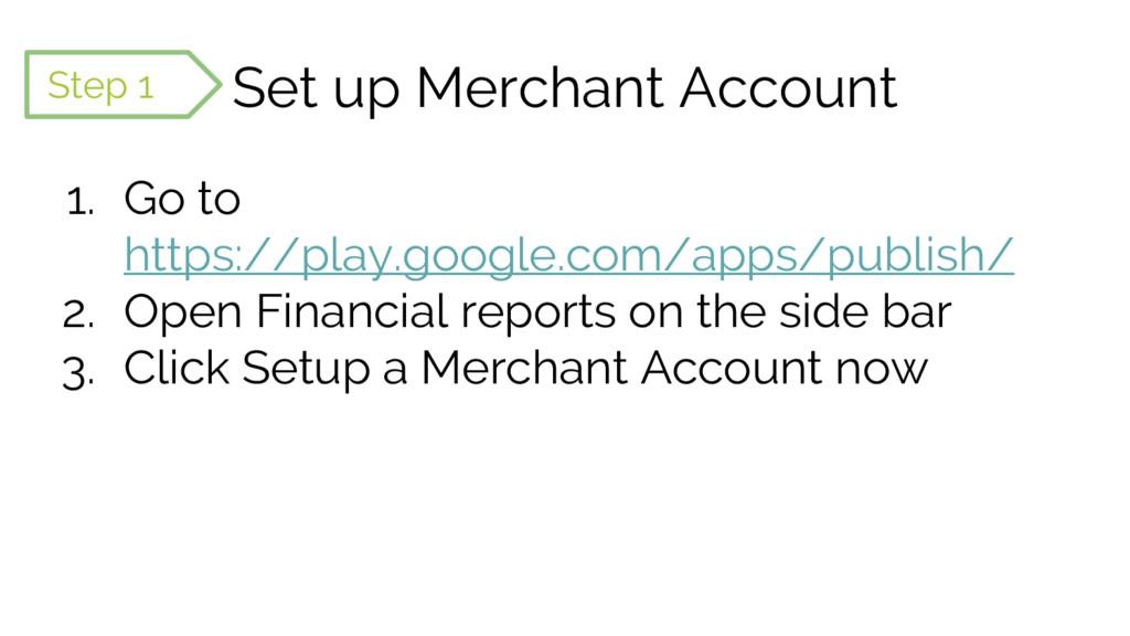 Set up Merchant Account 1. Go to https://play.g...