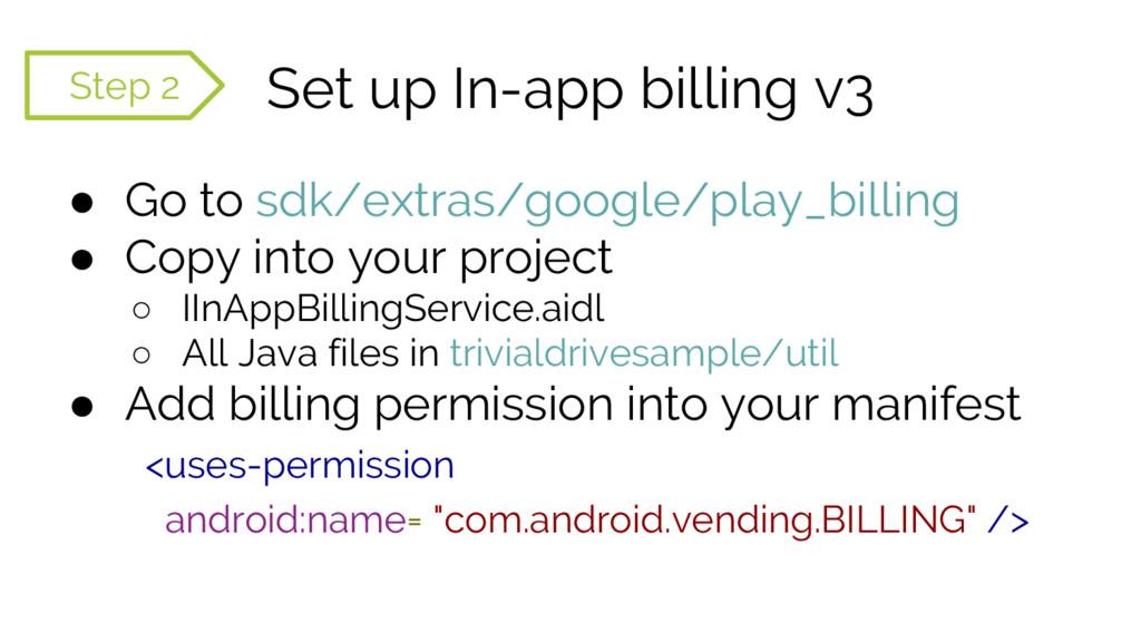 Set up In-app billing v3 ● Go to sdk/extras/goo...