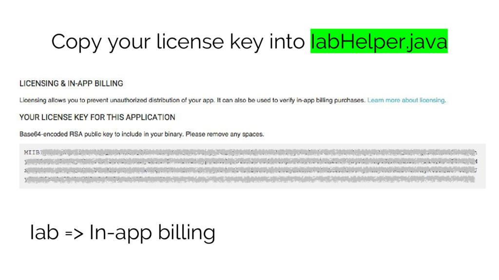 Copy your license key into IabHelper.java Iab =...
