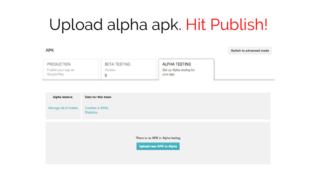 Upload alpha apk. Hit Publish!