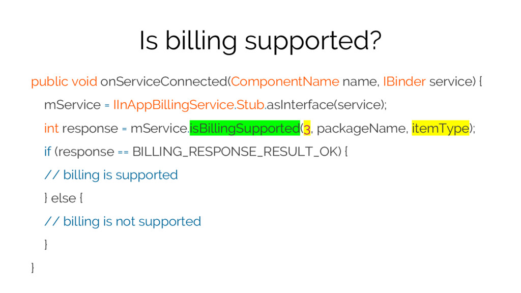 Is billing supported? public void onServiceConn...