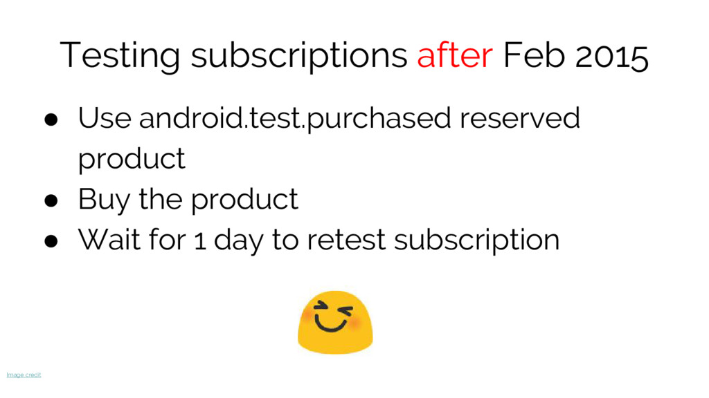 Testing subscriptions after Feb 2015 ● Use andr...