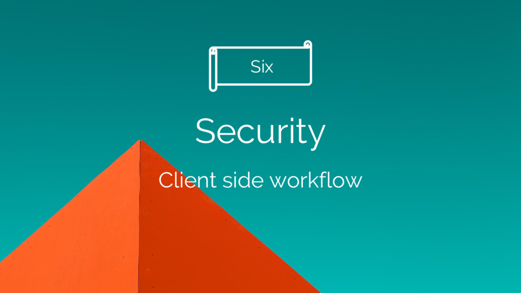 Security Client side workflow Six