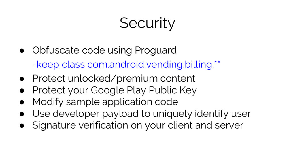 Security ● Obfuscate code using Proguard -keep ...