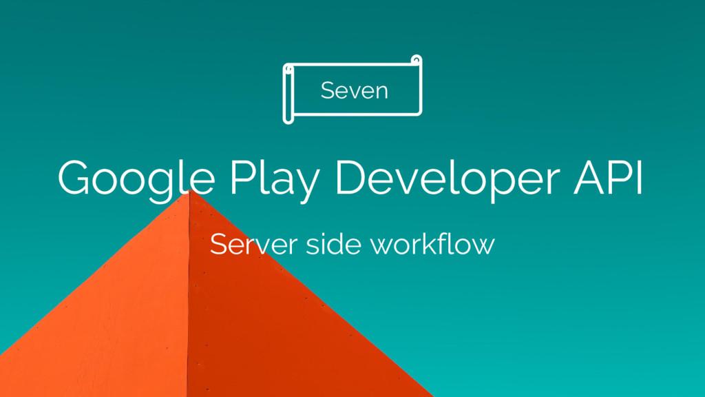 Google Play Developer API Server side workflow ...