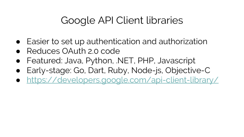 Google API Client libraries ● Easier to set up ...