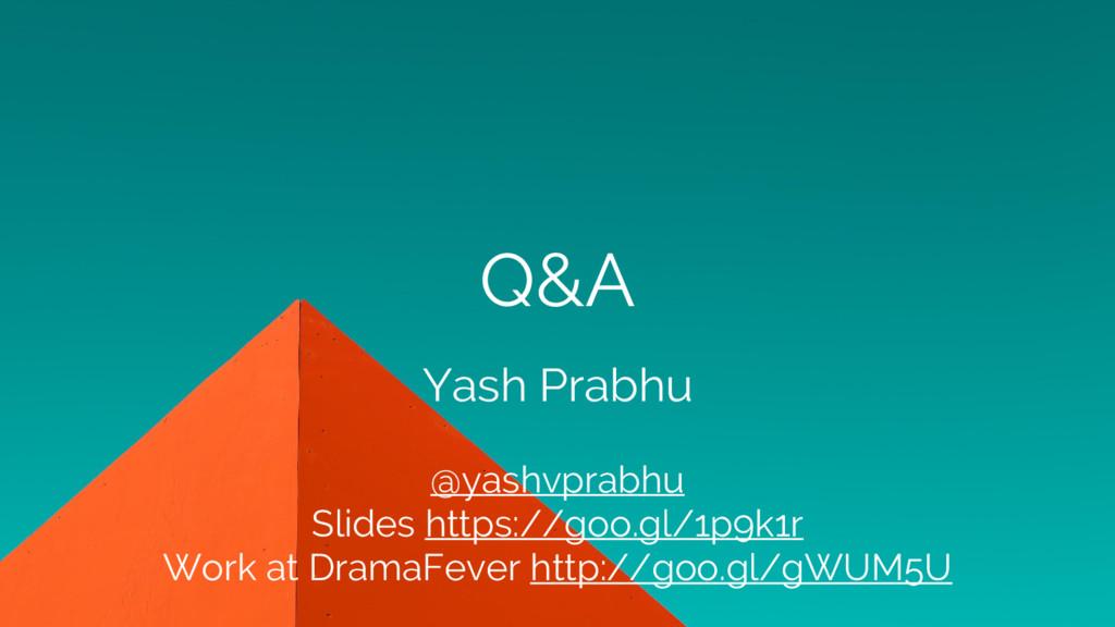 Q&A Yash Prabhu @yashvprabhu Slides https://goo...