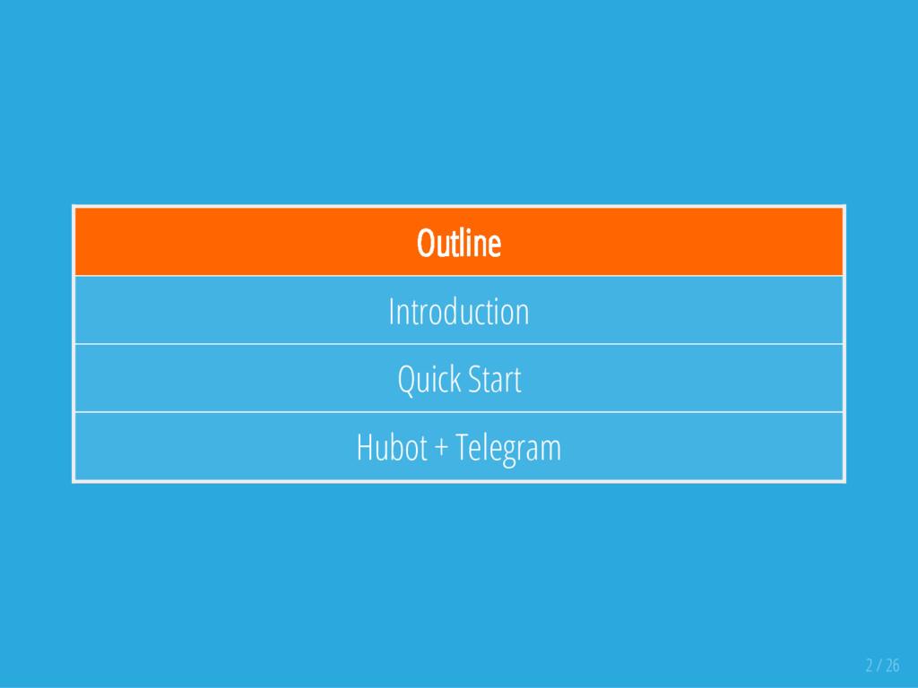 Outline Introduction Quick Start Hubot + Telegr...