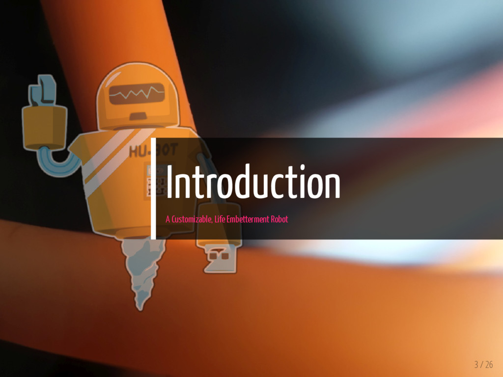 Introduction A Customizable, Life Embetterment ...