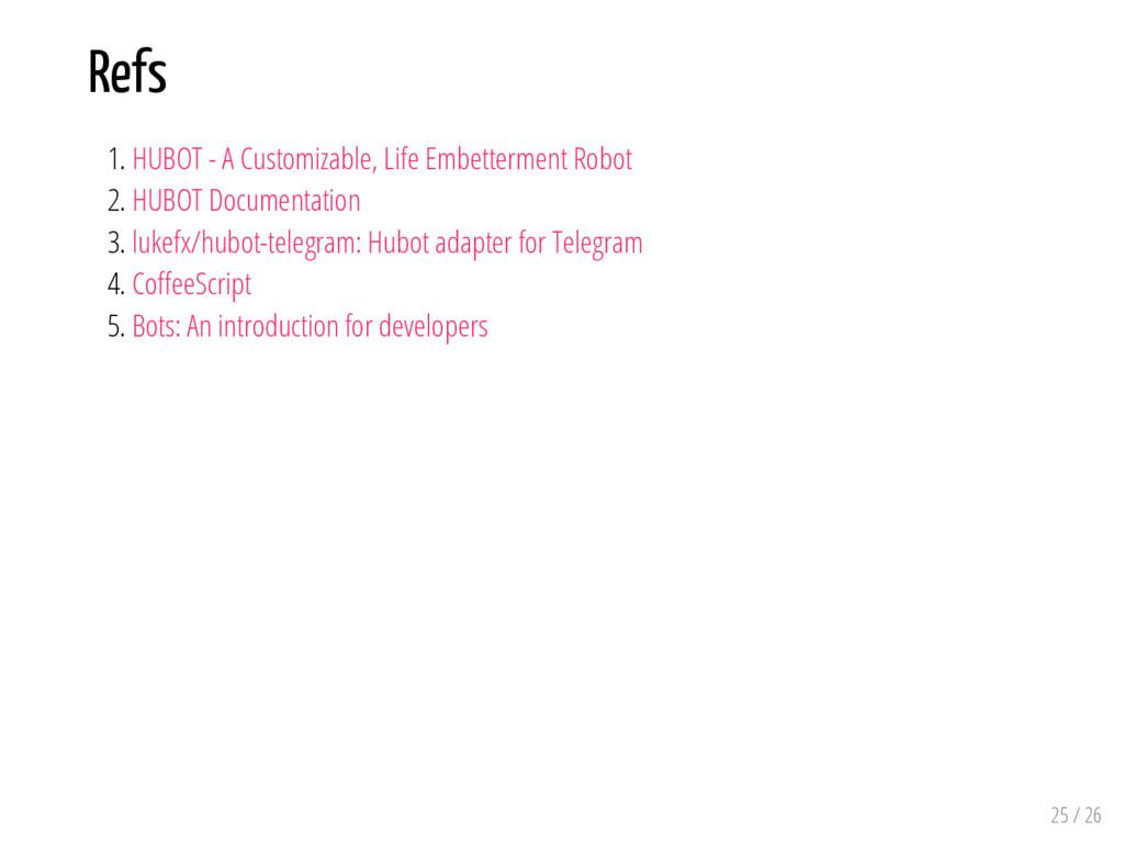 Refs 1. HUBOT - A Customizable, Life Embetterme...