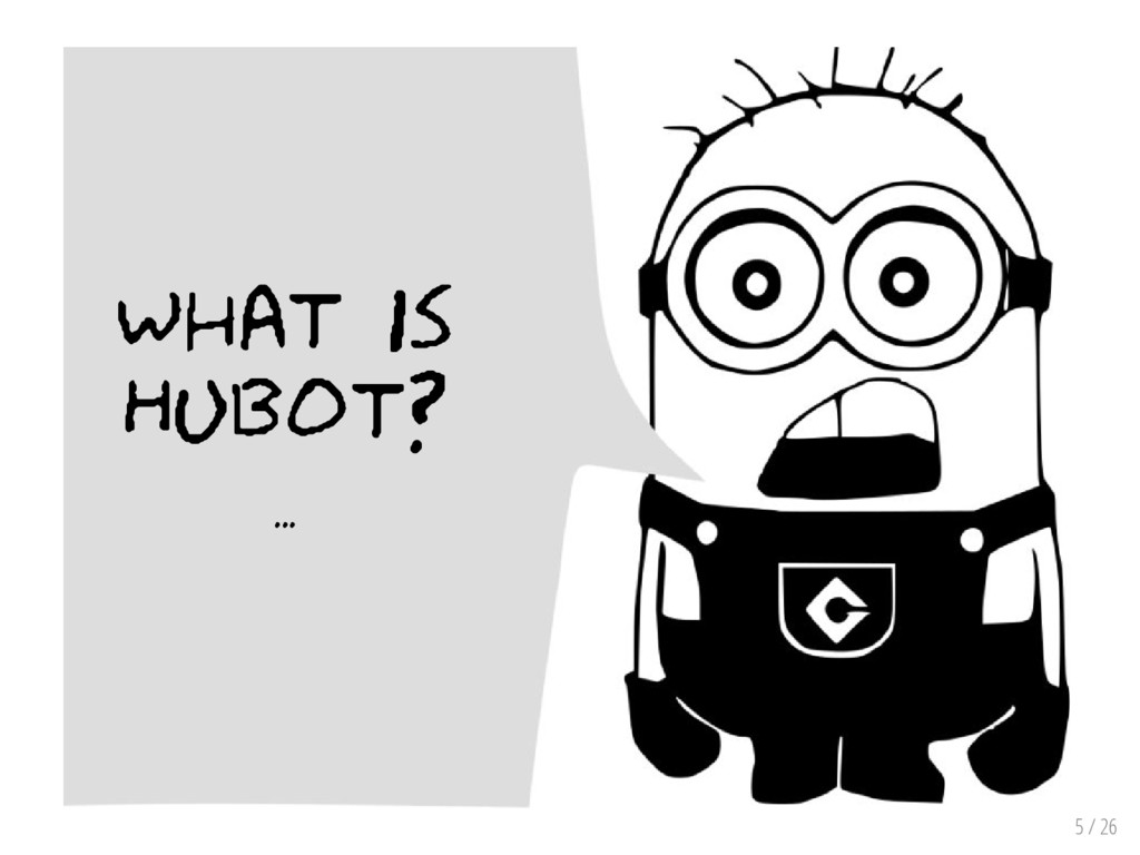 5 / 26 What is Hubot? ...