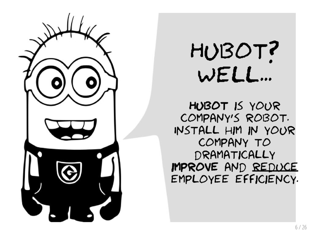 6 / 26 Hubot? Well... Hubot is your company's r...