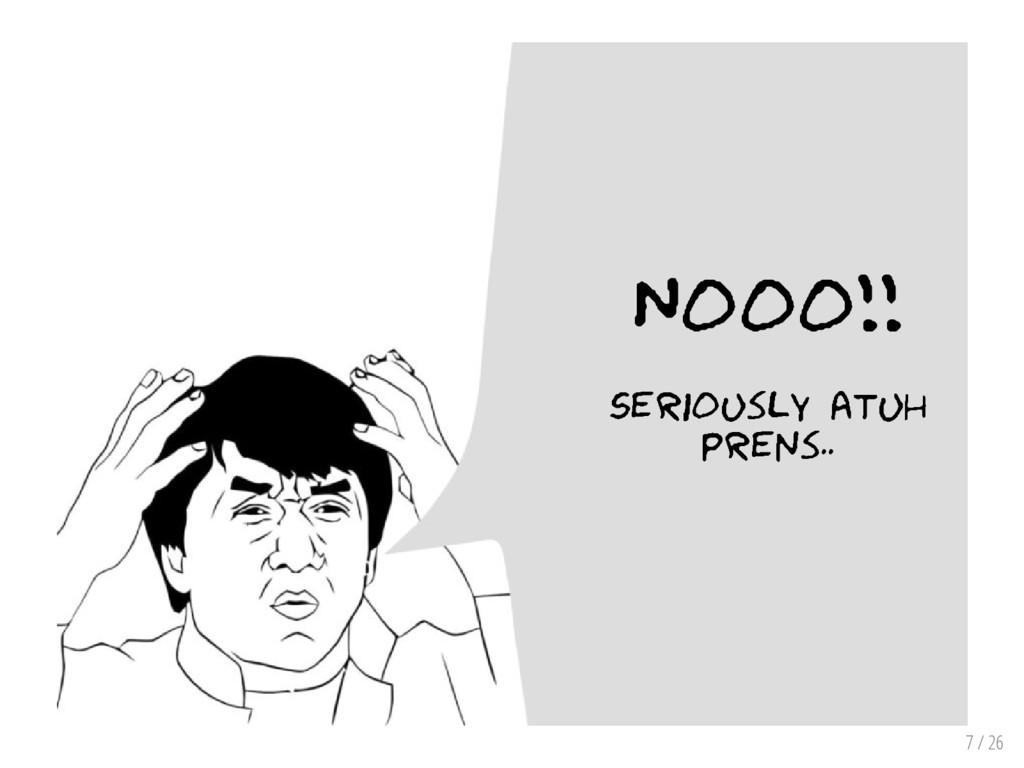 7 / 26 Nooo!! Seriously atuh prens..