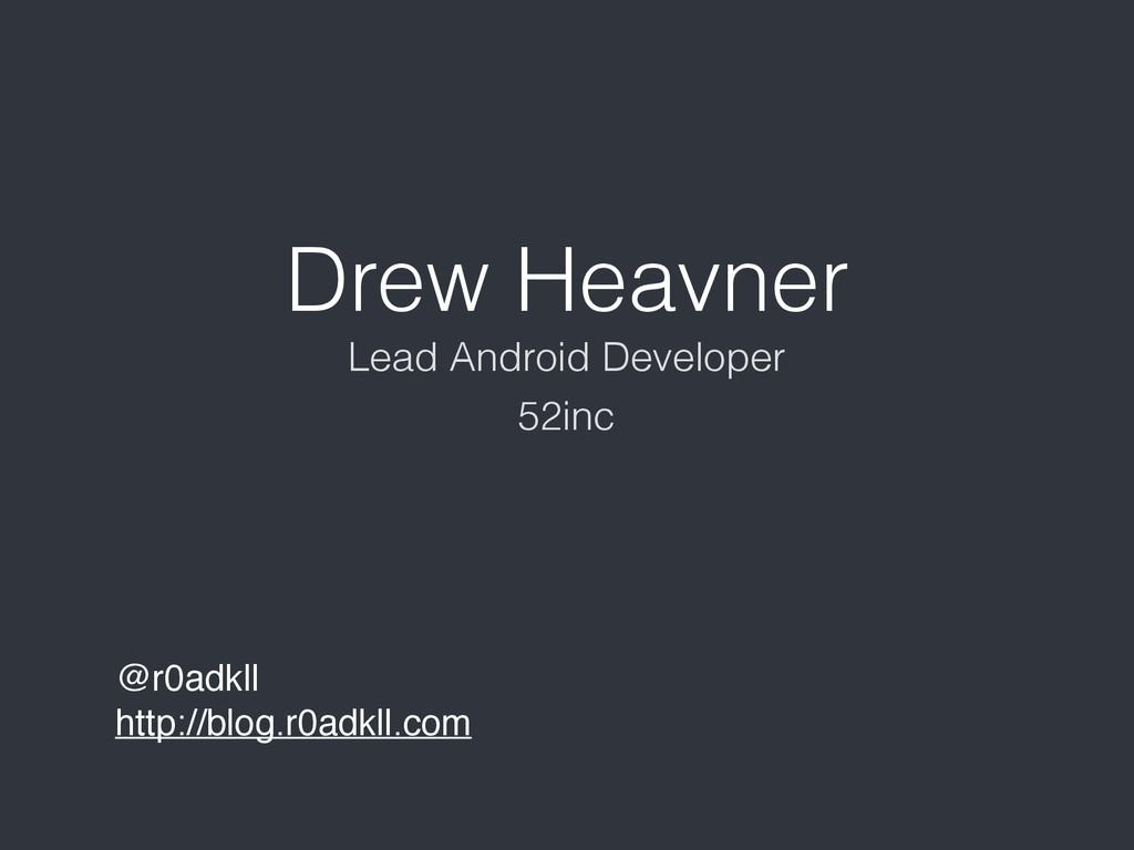 Drew Heavner @r0adkll http://blog.r0adkll.com L...