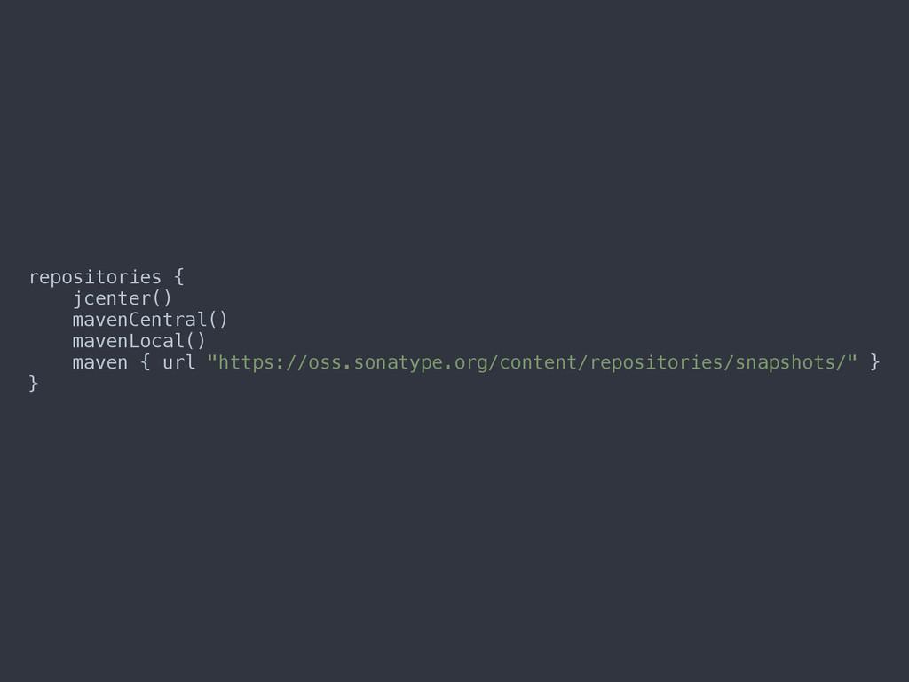repositories { jcenter() mavenCentral() mave...