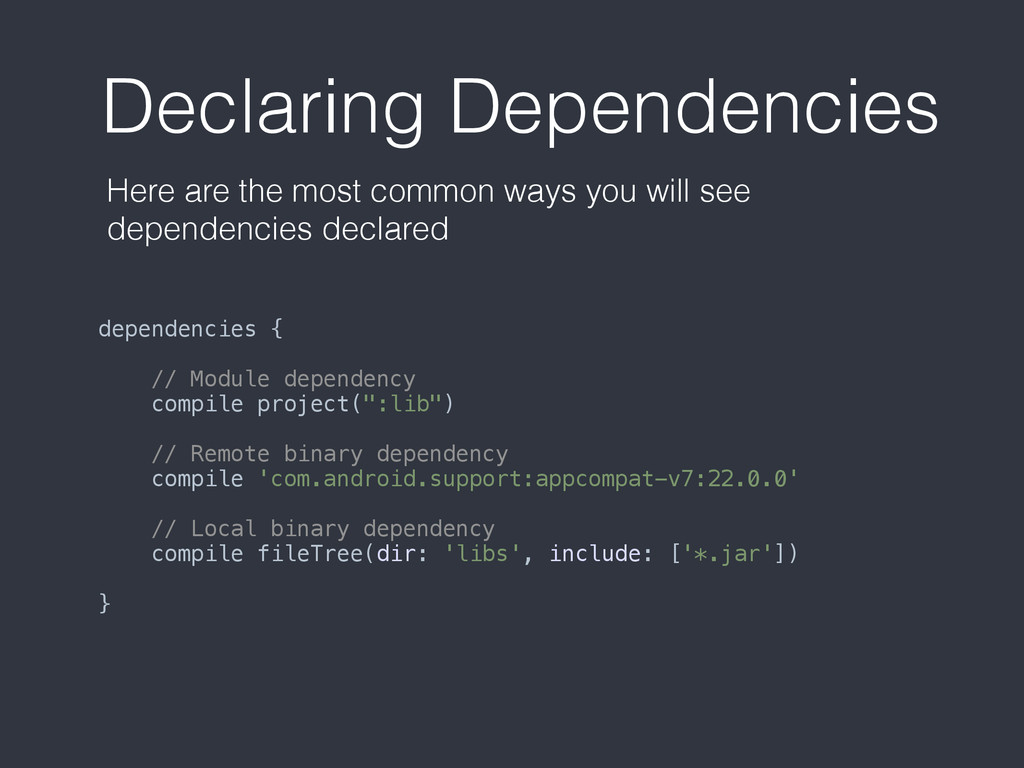 Declaring Dependencies dependencies {  // Mod...