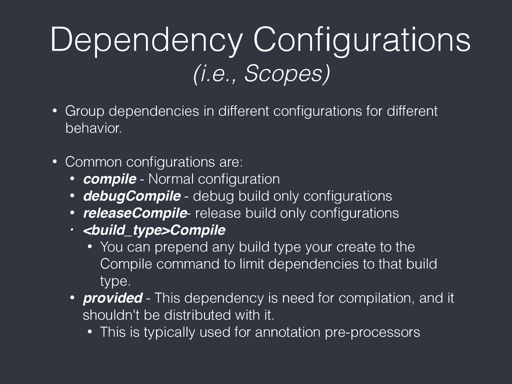Dependency Configurations (i.e., Scopes) • Group...