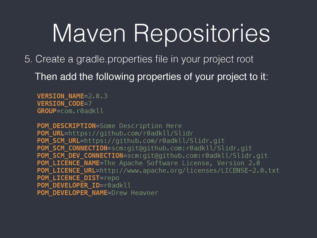 Maven Repositories 5. Create a gradle.propertie...