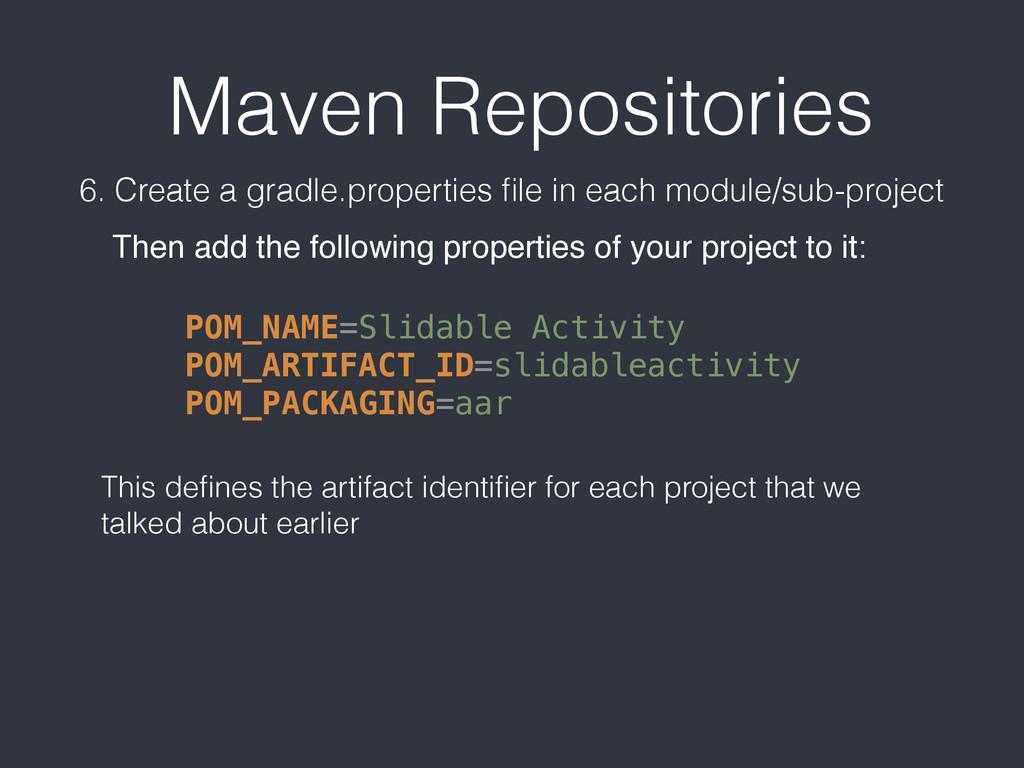 Maven Repositories 6. Create a gradle.propertie...