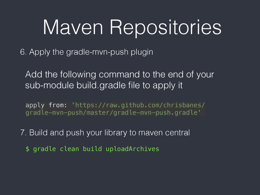 Maven Repositories 6. Apply the gradle-mvn-push...