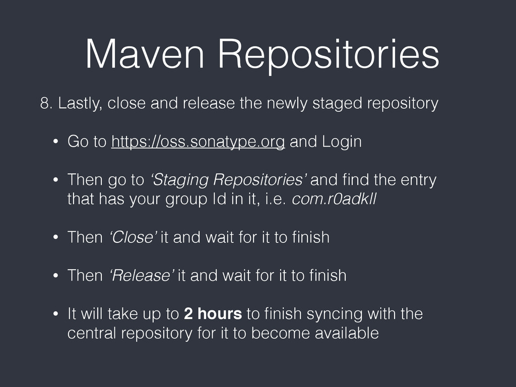 Maven Repositories 8. Lastly, close and release...