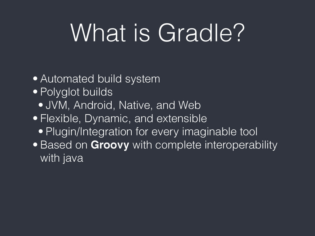 What is Gradle? • Automated build system • Poly...