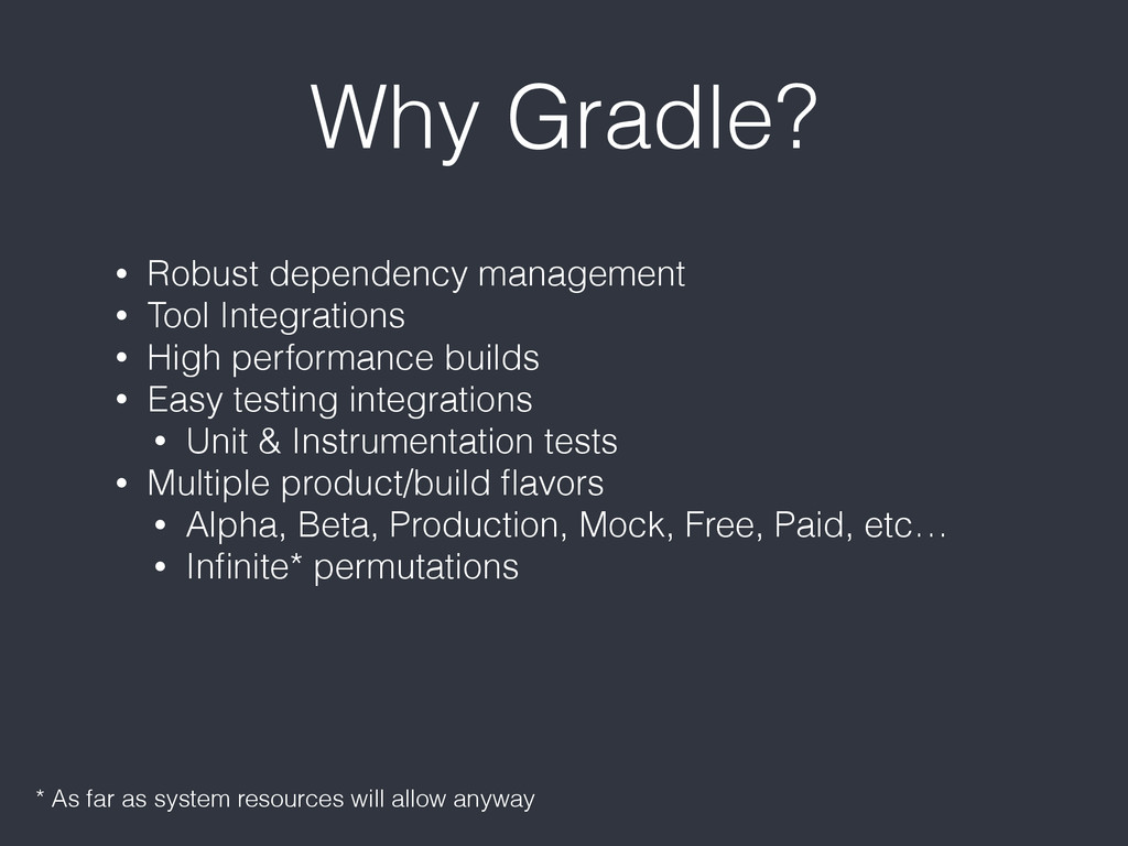 Why Gradle? • Robust dependency management • To...