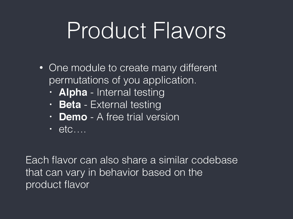 Product Flavors • One module to create many dif...