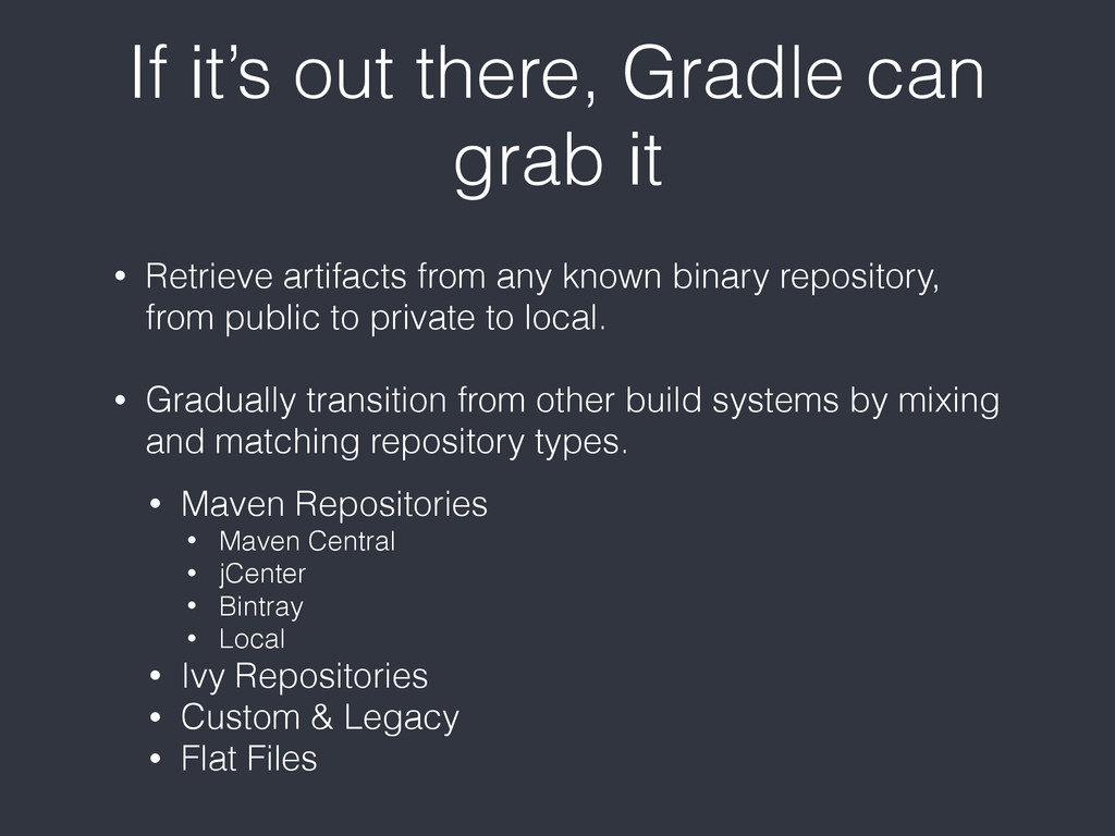 If it's out there, Gradle can grab it • Retriev...