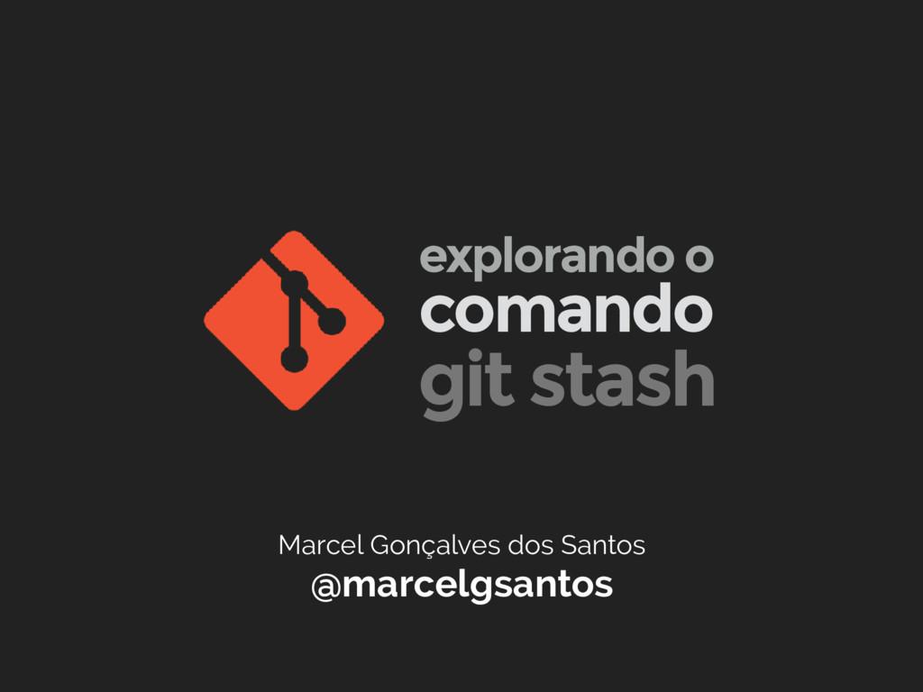 Marcel Gonçalves dos Santos @marcelgsantos coma...