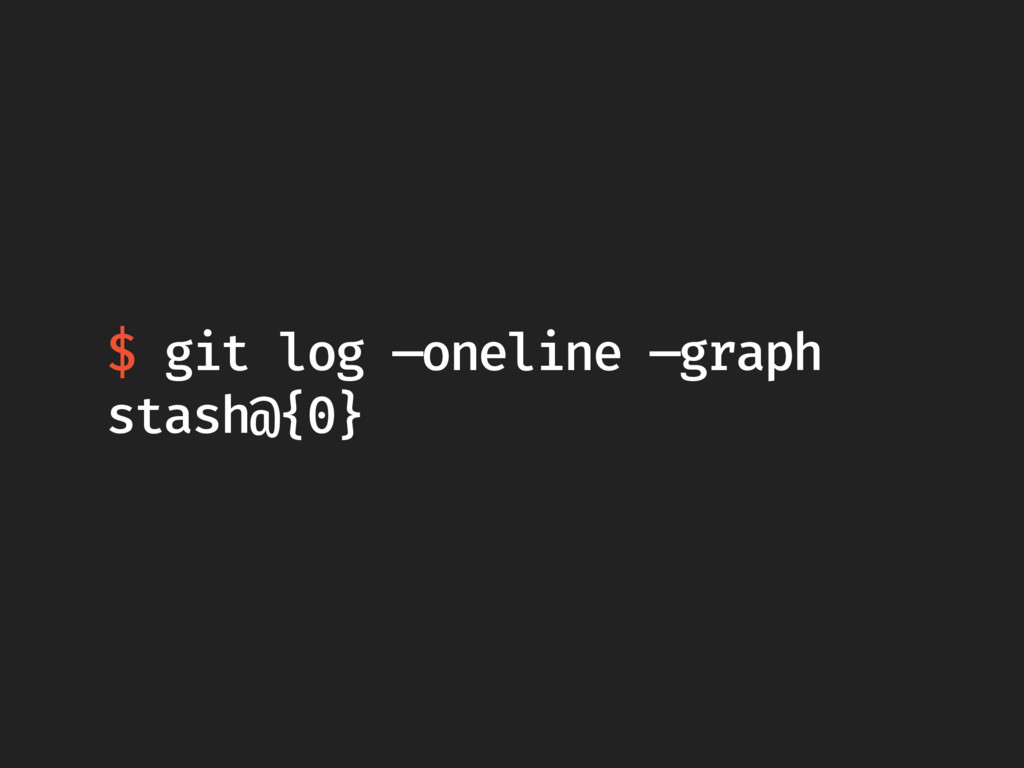 $ git log —oneline —graph stash@{0}