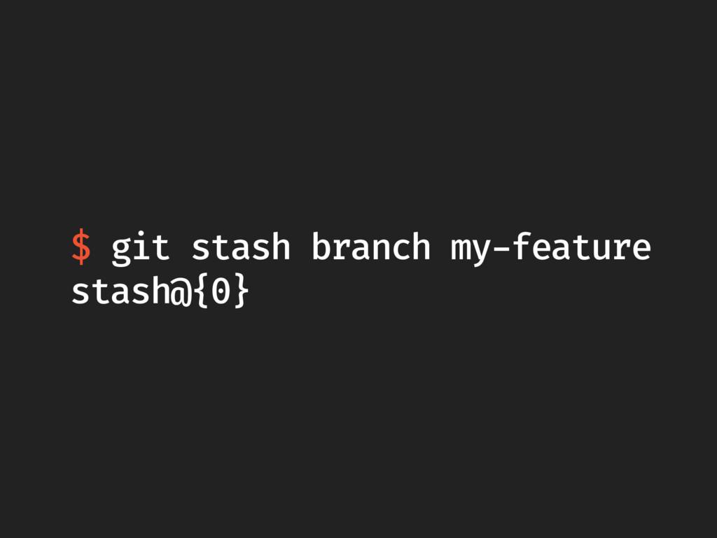 $ git stash branch my-feature stash@{0}