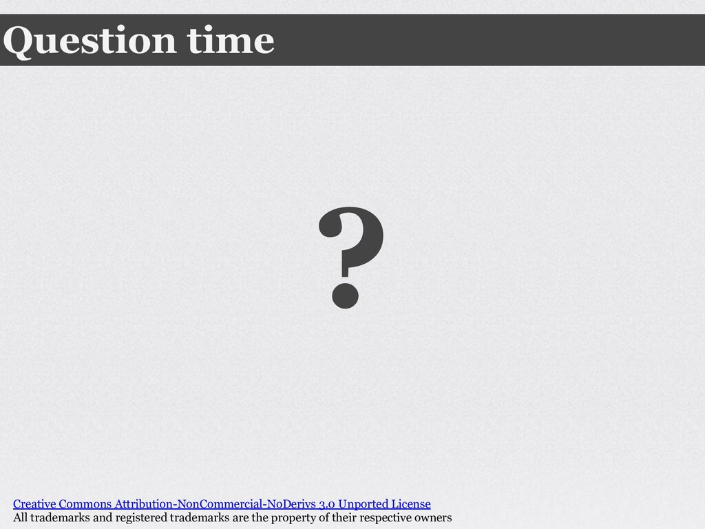 Question time ? Creative Commons Attribution-No...