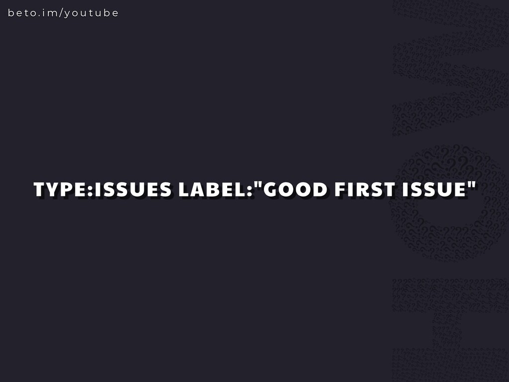"TYPE:ISSUES LABEL:""GOOD FIRST ISSUE"" b e t o . ..."