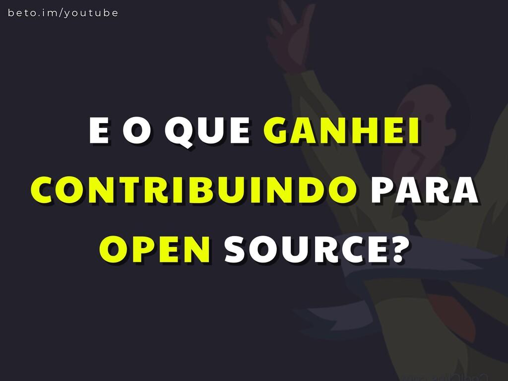E O QUE GANHEI CONTRIBUINDO PARA OPEN SOURCE? b...