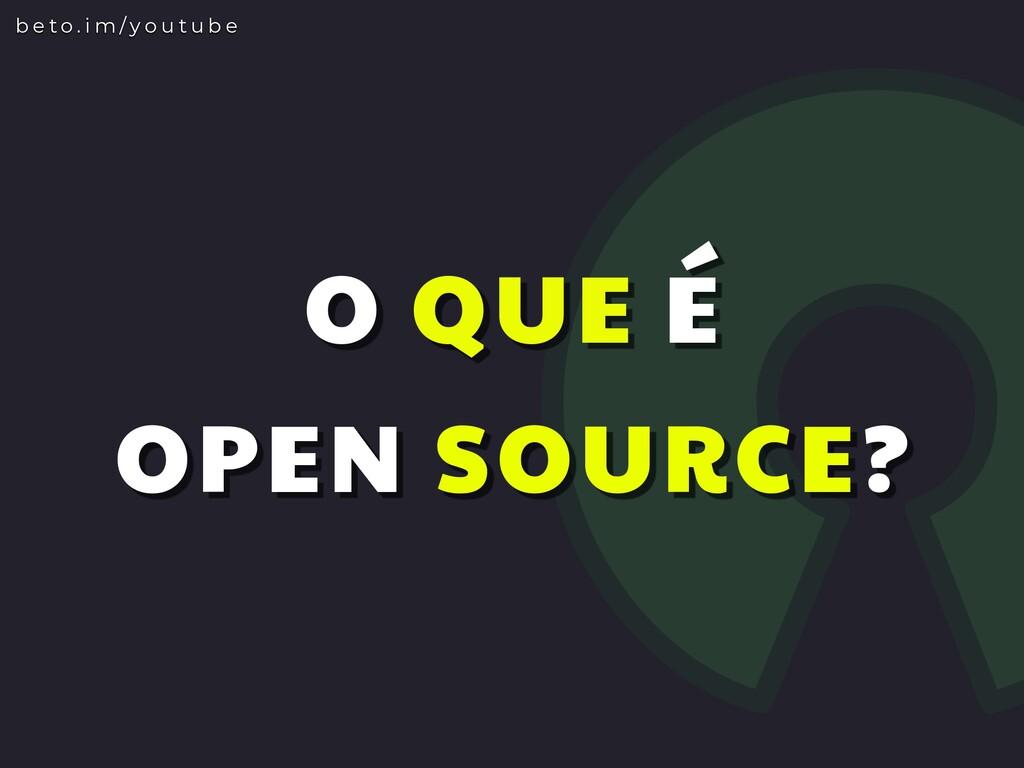 O QUE É OPEN SOURCE? b e t o . i m / y o u t u ...